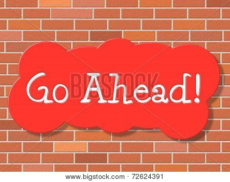 Go Ahead Indicates Get Started And Advertisement
