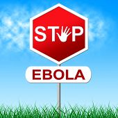 stock photo of viral infection  - Stop Ebola Indicating Warning Sign And Infected - JPG