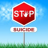 picture of suicide  - Stop Suicide Indicating Taking Your Life And Killing Myself - JPG