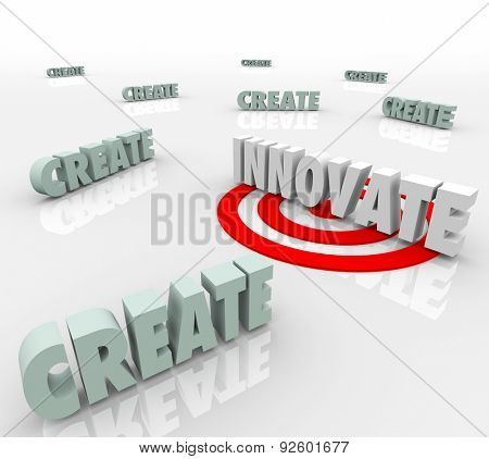 Innovate word targeted with bull's eye surrounded by the word Create to illustrate the difference between creating something old and a brand new innovative idea