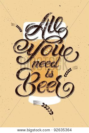 All you need is Beer. Vintage calligraphic grunge beer design. Vector illustration.