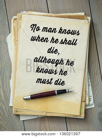Traditional English proverb. No man knows when he shall die, although he knows he must die