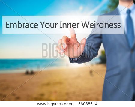 Embrace Your Inner Weirdness - Businessman Hand Pressing Button On Touch Screen Interface.