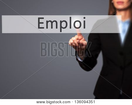 Emploi (employment In French)  - Businesswoman Hand Pressing Button On Touch Screen Interface.