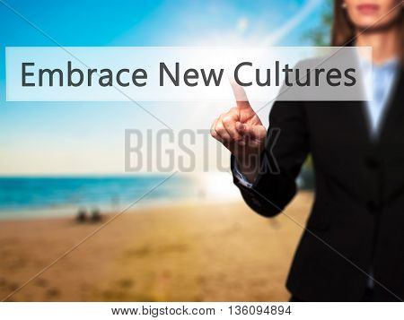 Embrace New Cultures - Businesswoman Hand Pressing Button On Touch Screen Interface.