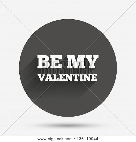 Be my Valentine sign icon. Love symbol. Circle flat button with shadow. Vector