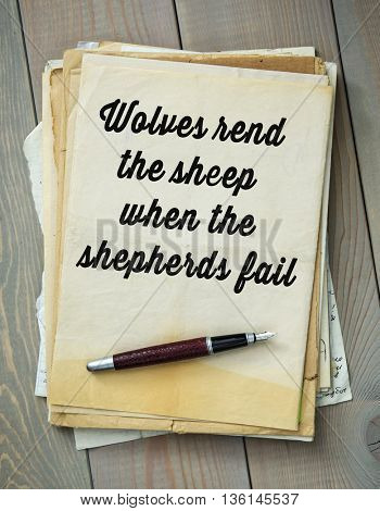 Traditional English proverb. Wolves rend the sheep when the shepherds fail