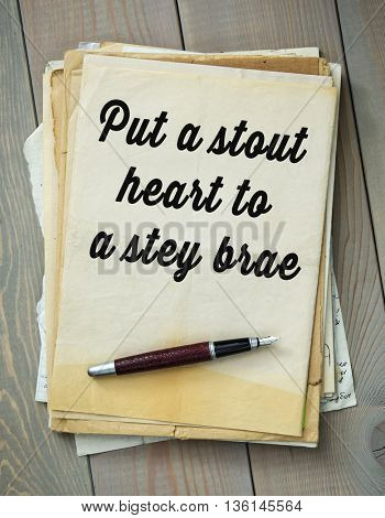 Traditional English proverb. Put a stout heart to a stey brae