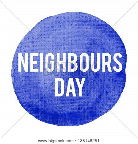 Neighbours Day Holiday, Celebration, Card, Poster, Logo, Lettering, Words, Text Written On Blue Pain