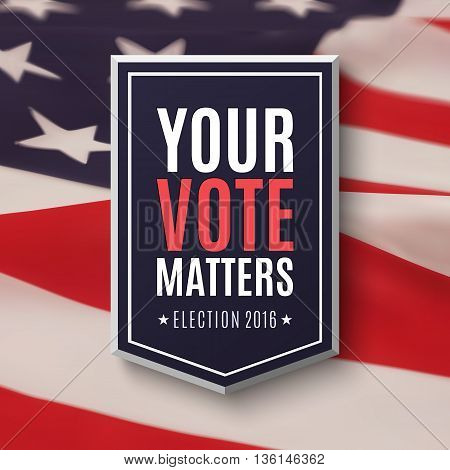 Election 2016 poster template. Your Vote Matters, badge on top of ...