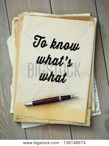 Traditional English proverb.  To know whatâ??s what