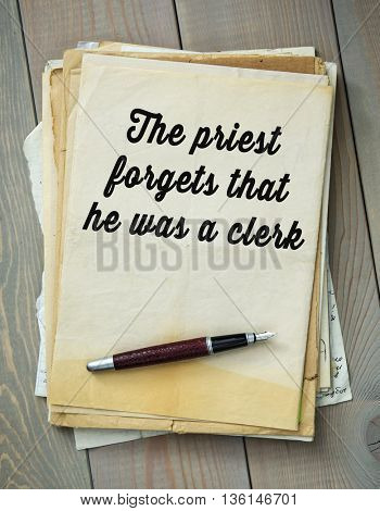 Traditional English proverb.  The priest forgets that he was a clerk