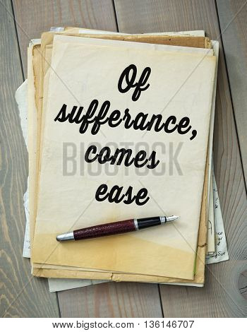 Traditional English proverb.  Of sufferance, comes ease