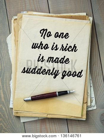 Traditional English proverb.  No one who is rich is made suddenly good
