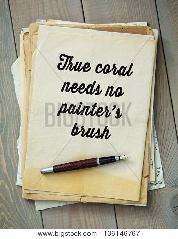 Traditional English proverb.  True coral needs no painters brush