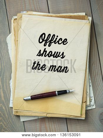 Traditional English proverb.  Office shows the man