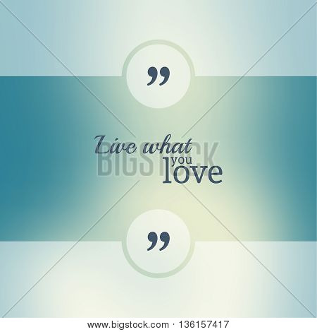 Abstract Blurred Background. Inspirational quote. wise saying in square. for web, mobile app. Live what you love.