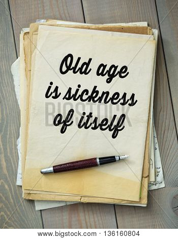Traditional English proverb. Old age is sickness of itself