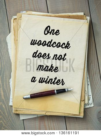Traditional English proverb. One woodcock does not make a winter