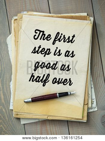 Traditional English proverb.   The first step is as good as half over
