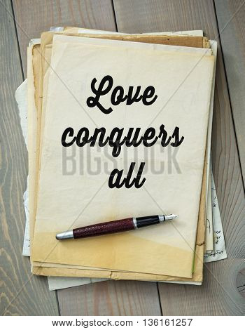 Traditional English proverb.  Love conquers all