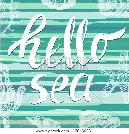 Hello sea with hand drawn sea elements. Handwritten unique lettering. It can be used as a print on T-shirts and bags. Vector Illustration