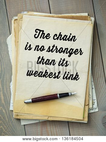 Traditional English proverb.  The chain is no stronger than its weakest link