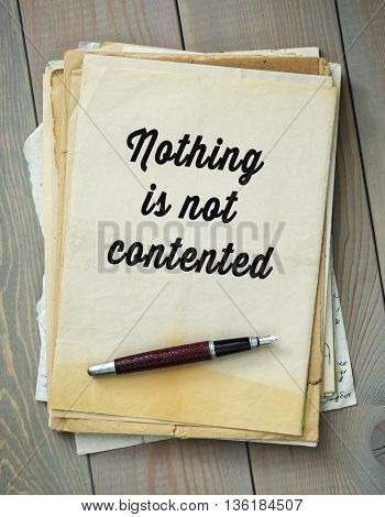 Traditional English proverb.  Nothing is not contented