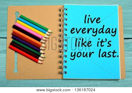 Text Live everyday like is's your last on notebook