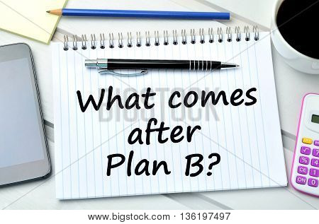 Question What comes after plan B on notebook