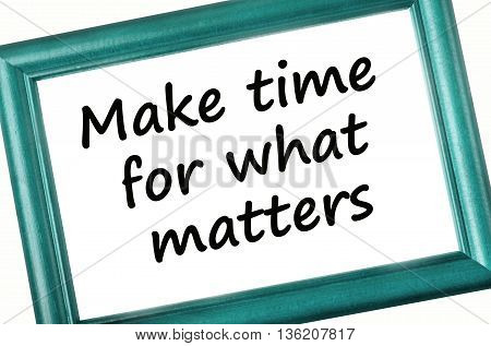 Text Make time for what matters on picture frame