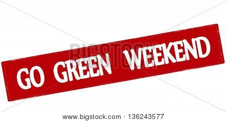 Rubber stamp with text go green weekend inside vector illustration