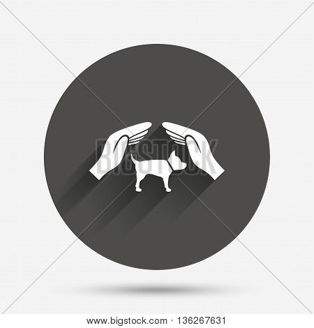 Protection of animals pets sign icon. Hands protect dog symbol. Shelter for dogs. Animals insurance. Circle flat button with shadow. Vector