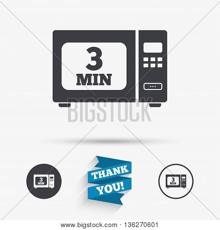 Cook in microwave oven sign icon. Heat 3 minutes. Kitchen electric stove symbol. Flat icons. Buttons with icons. Thank you ribbon. Vector