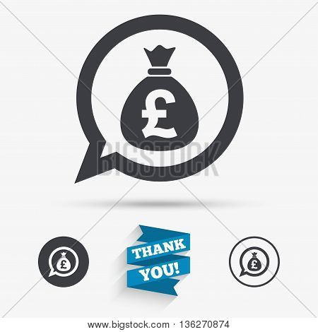 Money bag sign icon. Pound GBP currency speech bubble symbol. Flat icons. Buttons with icons. Thank you ribbon. Vector