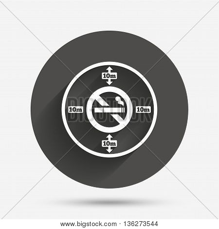 No smoking 10m distance sign icon. Stop smoking symbol. Circle flat button with shadow. Vector