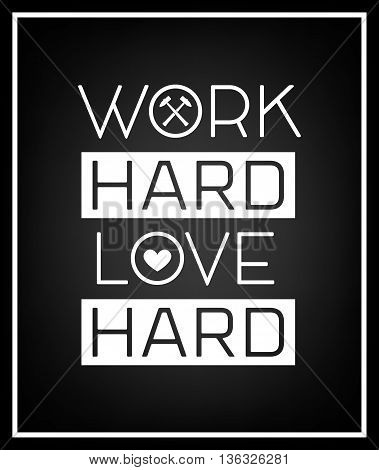 Work hard love hard - Quote Typographical Background. Vector EPS8 illustration.