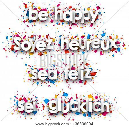 Be happy paper banners with confetti, Spanish, French, German. Vector illustration.