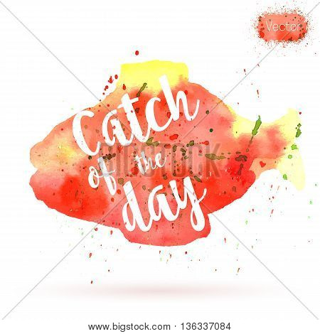 Phrase Catch of the day on watercolor background. Unique postcard banner flyer or poster with hand painted fish shape and typographic lettering. Modern calligraphy concept. Vector illustration.