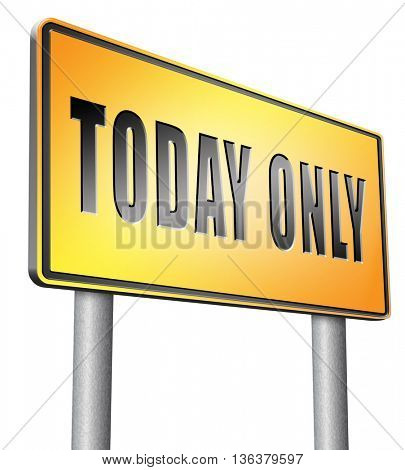 today only sign limited and exclusive time offer road sign