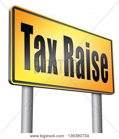 Tax raise raising or increase taxes rising costs. Road sign isolated on white background.