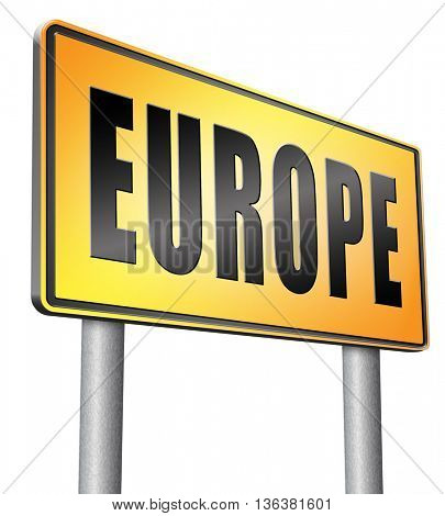 Europe indicating direction to explore the old continent travel vacation tourism, road sign billboard.