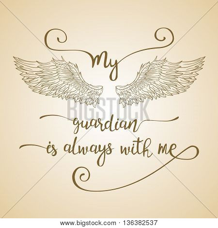 Lettering hand drawn quote with line angel wings. Calligraphy vintage inspirational quote. My guardian is always with me.