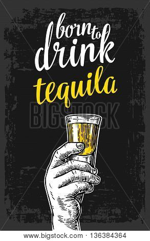 Male hand holding glass tequila. Vintage vector engraving illustration for label poster invitation to party and birthday. Time to drink. Dark background