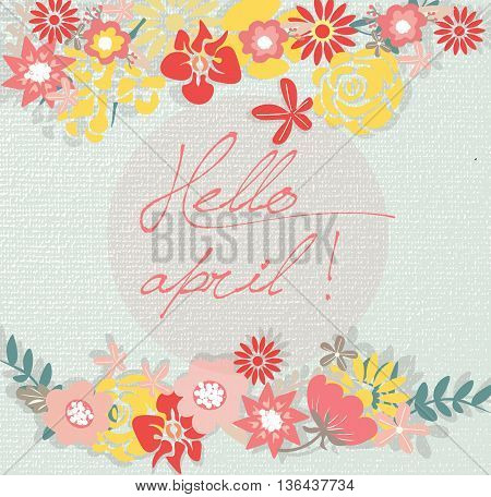 Hello Spring April card or invitation with flowers. Vector illustration