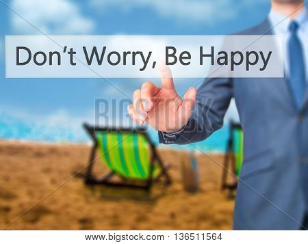 Don't Worry, Be Happy - Businessman Hand Pressing Button On Touch Screen Interface.