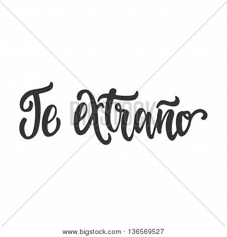 Te Extrano - I Miss You, Lettering Calligraphy Phrase In Spanish, Handwritten Text Isolated On The W