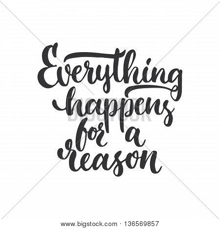 Everything Happens For A Reason - Hand Drawn Lettering Phrase, Isolated On The White Background. Fun