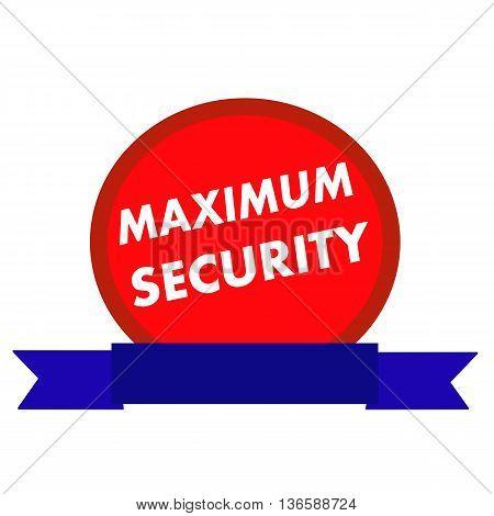 maximum security white wording on Circle red background ribbon blue