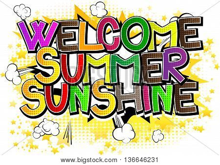 Welcome Summer Sunshine - Comic book style word on comic book abstract background.